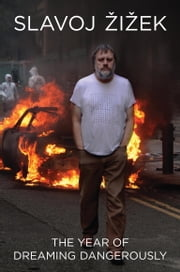 The Year of Dreaming Dangerously ebook by Slavoj Zizek