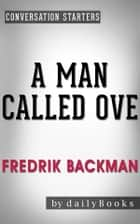 A Man Called Ove: A Novel by Fredrik Backman | Conversation Starters ebook by Daily Books