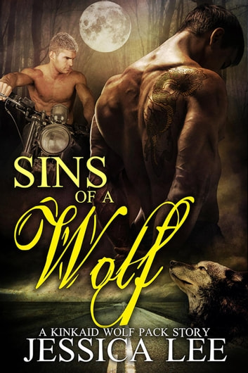 Sins of A Wolf - KinKaid Wolf Pack, #4 ebook by Jessica Lee