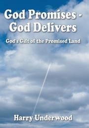 God Promises - God Delivers - God's Gift of the Promised Land ebook by Harry Underwood