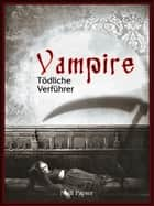 Vampire - Tödliche Verführer - Eine Sammlung von Romanen, Geschichten und Gedichten eBook by Edgar Allan Poe, John William Polidori, Charles Baudelaire,...