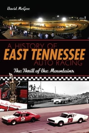 A History of East Tennessee Auto Racing - The Thrill of the Mountains ebook by David McGee