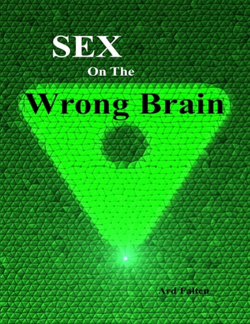 Sex On the Wrong Brain 電子書 by Ard Falten