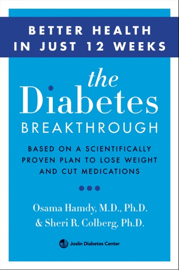 The Diabetes Breakthrough - Based on a Scientifically Proven Plan to Reverse Diabetes through Weight Loss ebook by Osama Hamdy MD, PhD.,Sheri Colberg M.D.