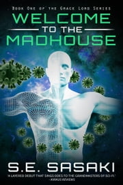 Welcome to the Madhouse - Book One of The Grace Lord Series ebook by S.E. Sasaki