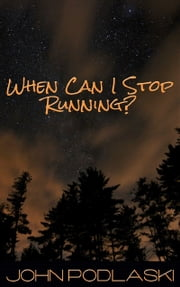 When Can I Stop Running? ebook by John Podlaski