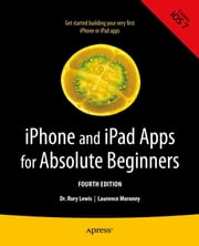 iPhone and iPad Apps for Absolute Beginners ebook by Rory Lewis,Laurence Moroney