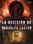 La decisión de Randolph Carter ebook by H. P. Lovecraft