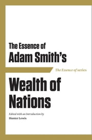 The Essence of Adam Smith's Wealth of Nations ebook by Hunter Lewis,Stuart Kellogg