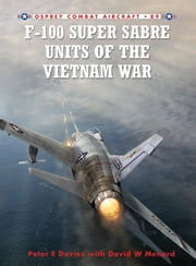 F-100 Super Sabre Units of the Vietnam War ebook by Peter E. Davies,David Menard,Rolando Ugolini