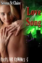 Love Song (Rock Star Romance 3) (Rockstar Erotic Romance) - Rock Star Romance, #3 ebook by