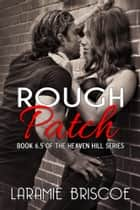 Rough Patch - A Heaven Hill Novella 電子書 by Laramie Briscoe