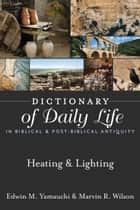 Dictionary of Daily Life in Biblical & Post-Biblical Antiquity: Heating & Lighting ebook by Hendrickson Publishers