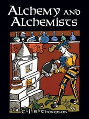 Alchemy and Alchemists ebook by C. J. S. Thompson