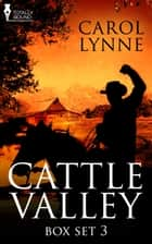 Cattle Valley Box Set 3 ebook by Carol Lynne