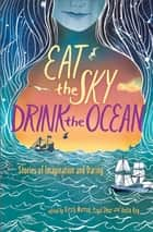 Eat the Sky, Drink the Ocean ebook by Kirsty Murray, Payal Dhar, Anita Roy