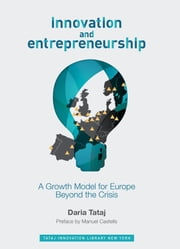 Innovation and Entrepreneurship - A Growth Model for Europe Beyond the Crisis ebook by Daria Tataj