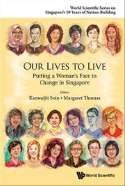 Our Lives to Live - Putting a Woman's Face to Change in Singapore ebook by Kanwaljit Soin,Margaret Thomas