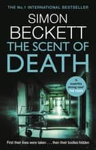 The Scent of Death - The chillingly atmospheric new David Hunter thriller ebook by Simon Beckett