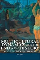 Multicultural Dynamics and the Ends of History ebook by Réal Fillion