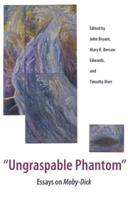 Ungraspable Phantom - Essays on Moby-Dick ebook by John Bryant,Mary K. Bercaw Edwards,Timothy Marr