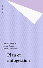 Plan et autogestion ebook by Christian Pierre, Lucien Praire, Didier Motchane