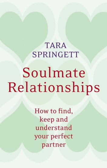 Soulmate Relationships - How to find, keep and understand your perfect partner ebook by Ulli Springett,Tara Springett