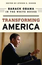Transforming America ebook by Steven E. Schier,John J. Coleman,James L. Guth,John F. Harris,James Hohmann,Bertram Johnson,Richard E. Matland,Nancy Maveety,James M. McCormick,Nicol C. Rae,Raymond Tatalovich,Andrea L. Walker,John K. White,John J. Pitney Jr.