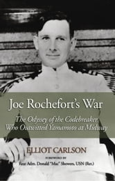 Joe Rochefort's War - The Odyssey of the Codebreaker Who Outwitted Yamamoto at Midway ebook by Elliot Ward Carlson