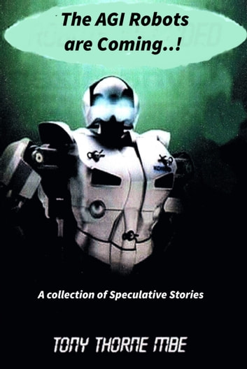 The AGI Robots are Coming ebook by Tony Thorne MBE