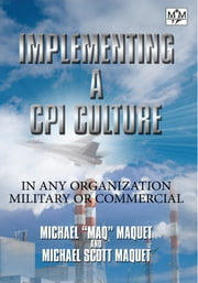 Implementing a CPI Culture - For any Organization, Military or Commercial ebook by MAQ; Mike Maquet