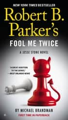 Robert B. Parker's Fool Me Twice ebook by Michael Brandman