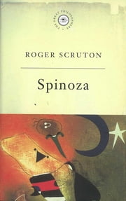 The Great Philosophers: Spinoza - Spinoza ebook by Roger Scruton