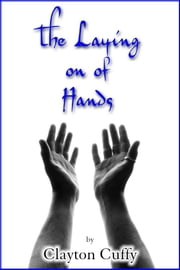 THE LAYING ON OF HANDS ebook by clayton cuffy