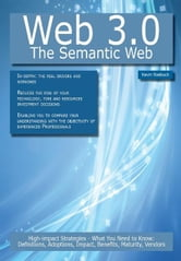 Web 3.0 - The Semantic Web: High-impact Strategies - What You Need to Know: Definitions, Adoptions, Impact, Benefits, Maturity, Vendors ebook by Roebuck, Kevin