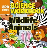 3rd Grade Science Workbooks: Wildlife Animals ebook by Baby Professor