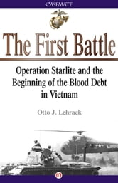 The First Battle - Operation Starlite and the Beginning of the Blood Debt in Vietnam ebook by Otto Lehrack