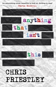 Anything That Isn't This ebook by Chris Priestley