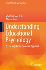 Understanding Educational Psychology - A Late Vygotskian, Spinozist Approach ebook by Wolff-Michael Roth,Alfredo Jornet