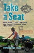 Take a Seat - One Man, One Tandem and Twenty Thousand Miles of Possibilities ebook by