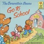 The Berenstain Bears Go To School: Read & Listen Edition ebook by Stan Berenstain,Jan Berenstain