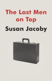 The Last Men on Top ebook by Susan Jacoby