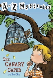 A to Z Mysteries: The Canary Caper ebook by Ron Roy,John Steven Gurney