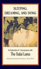 Sleeping, Dreaming, and Dying - An Exploration of Consciousness ebook by His Holiness the Dalai Lama, Francisco J Varela, B. Alan Wallace,...