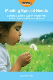Meeting Special Needs: A practical guide to support children with Autistic Spectrum Disorders (Autism) ebook by Collette Drifte