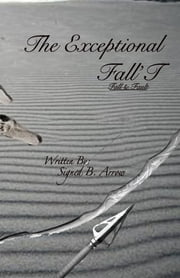 The Exceptional Fall'T: Fall & Fault ebook by Signed B. Arrow