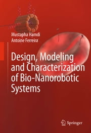 Design, Modeling and Characterization of Bio-Nanorobotic Systems ebook by Mustapha Hamdi,Antoine Ferreira