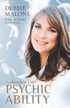Awaken Your Psychic Ability ebook by Debbie Malone