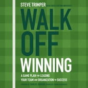 Walk Off Winning - A Game Plan for Leading Your Team and Organization to Success audiobook by Steve Trimper