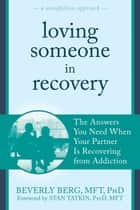 Loving Someone in Recovery ebook by Beverly Berg, MFT, PhD,Stan Tatkin, PsyD, MFT